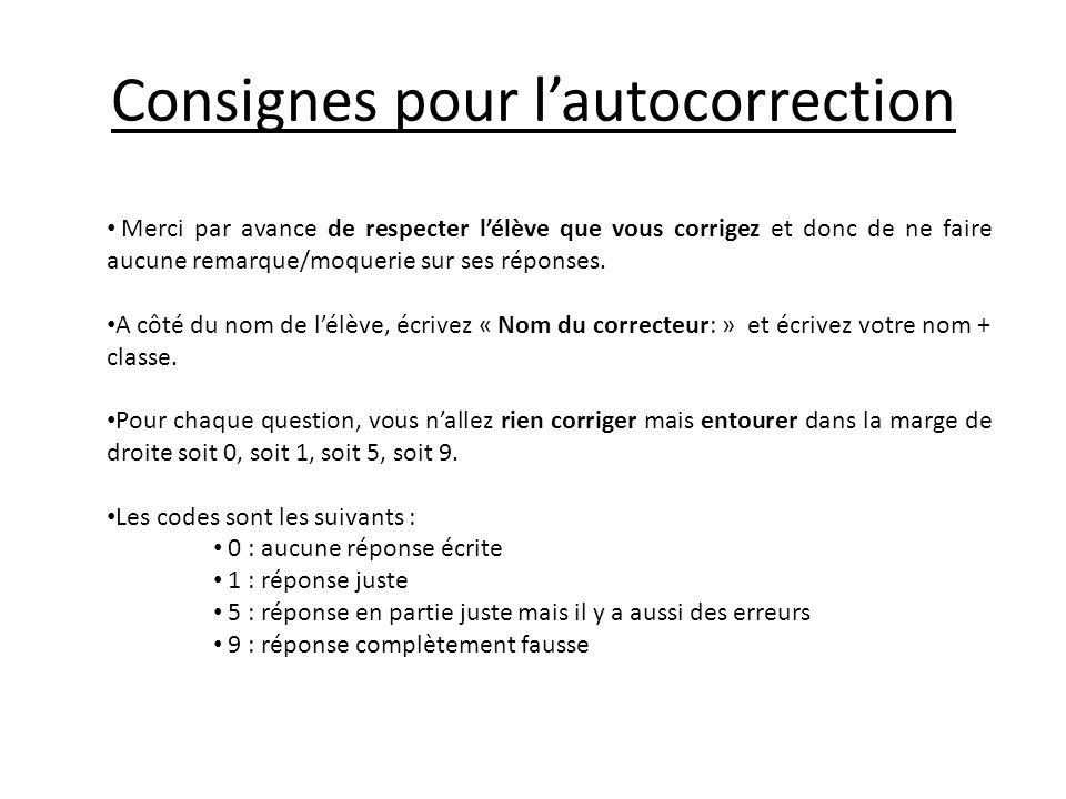 Consignes pour lautocorrection Merci par avance de respecter lélève que vous corrigez et donc de ne faire aucune remarque/moquerie sur ses réponses. A