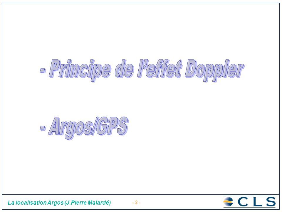- 13 - La localisation Argos (J.Pierre Malardé) Les positions GPS