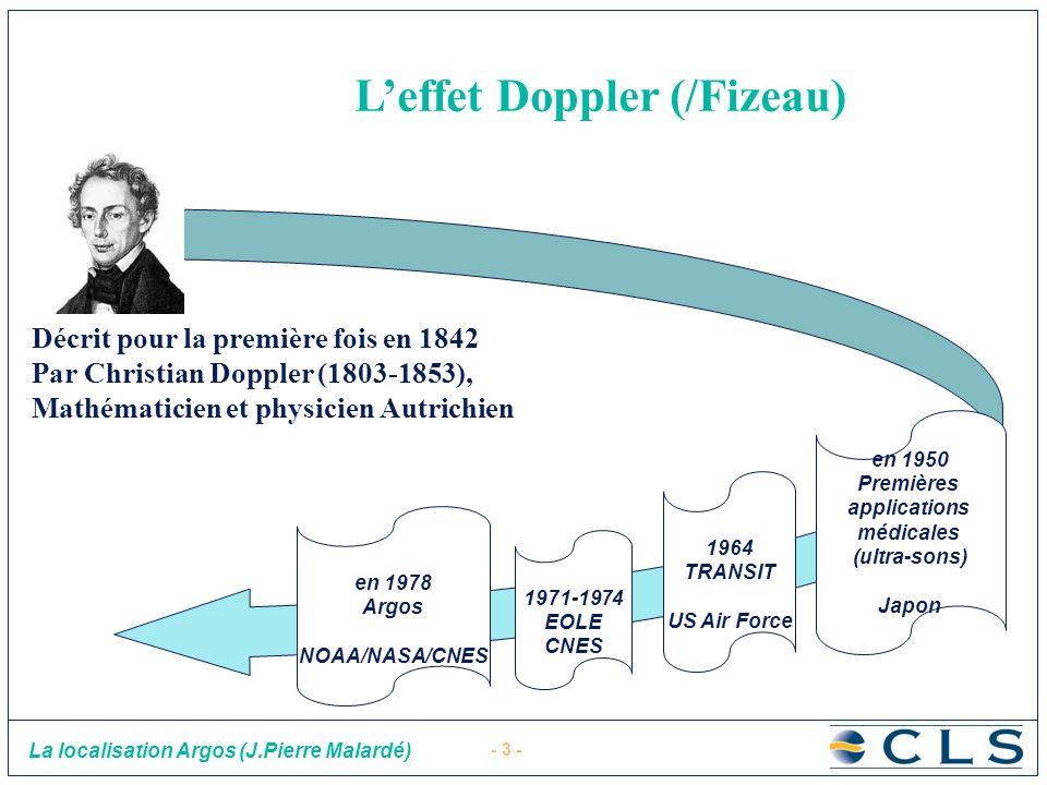 - 3 - La localisation Argos (J.Pierre Malardé) Leffet Doppler (/Fizeau) Décrit pour la première fois en 1842 Par Christian Doppler (1803-1853), Mathém