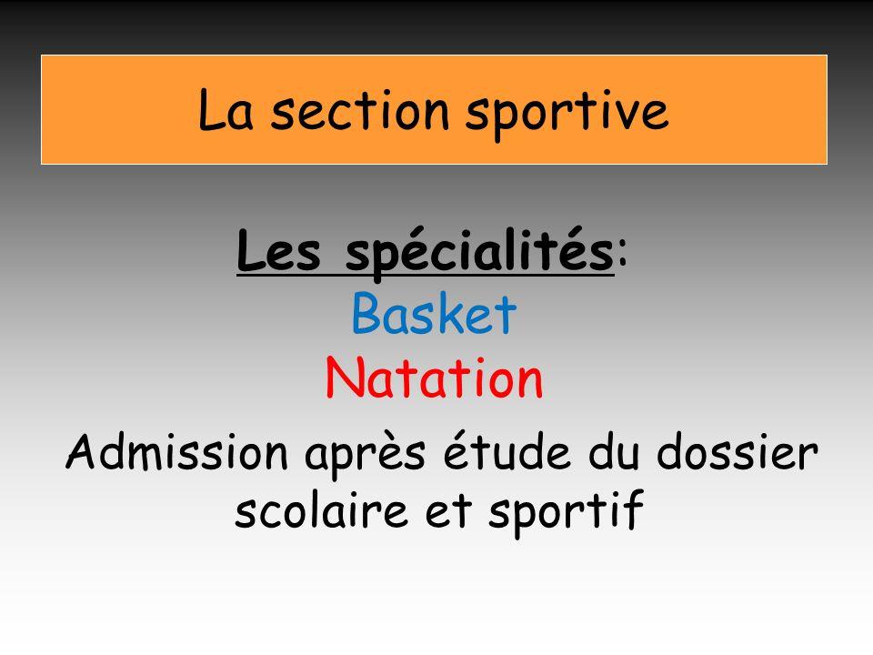 La section sportive Les spécialités: Basket Natation Admission après étude du dossier scolaire et sportif