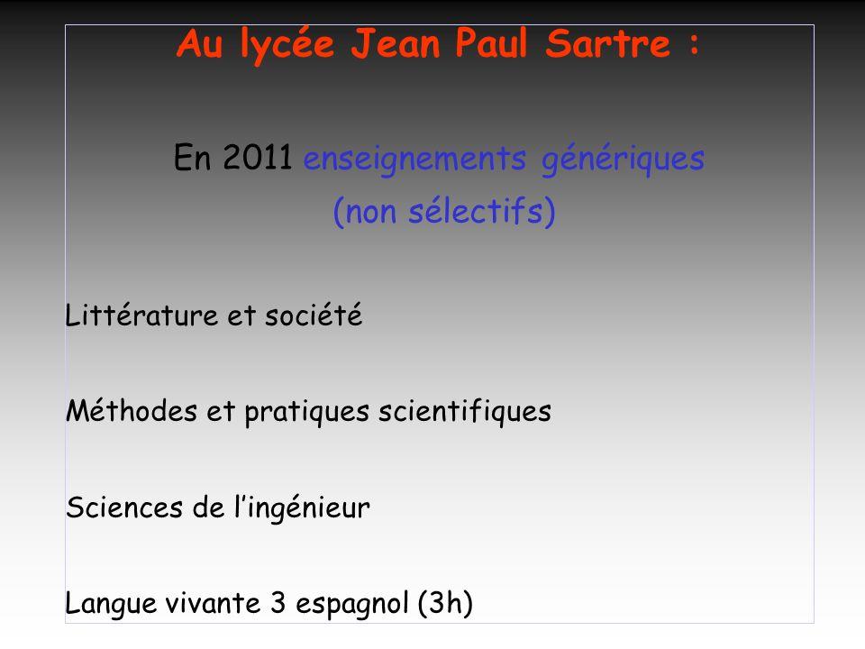 Au lycée Jean Paul Sartre : En 2011 enseignements génériques (non sélectifs) Littérature et société Méthodes et pratiques scientifiques Sciences de li