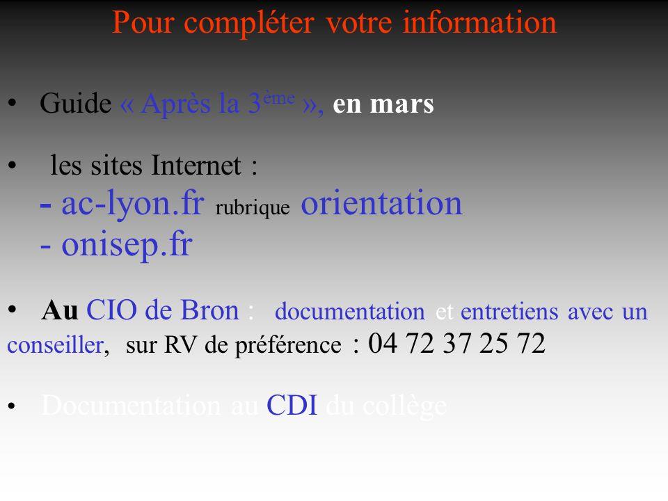 Pour compléter votre information Guide « Après la 3 ème », en mars les sites Internet : - ac-lyon.fr rubrique orientation - onisep.fr Au CIO de Bron :