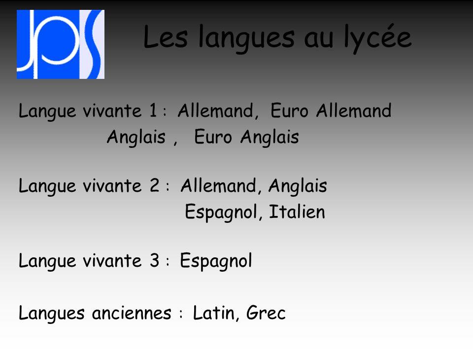 Les langues au lycée Langue vivante 1 : Allemand, Euro Allemand Anglais, Euro Anglais Langue vivante 2 : Allemand, Anglais Espagnol, Italien Langue vi