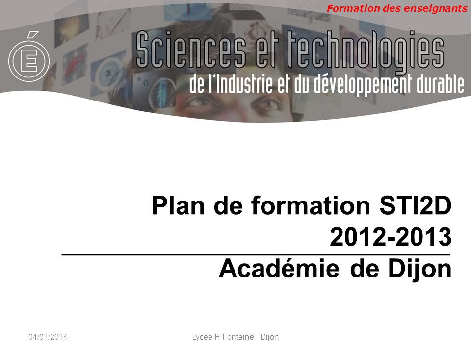 Formation des enseignants CNAM, 22 & 23 novembre 2010 Plan de formation STI2D 2012-2013 Académie de Dijon 04/01/2014Lycée H Fontaine - Dijon
