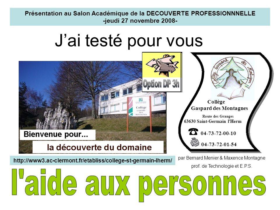 Jai testé pour vous Présentation au Salon Académique de la DECOUVERTE PROFESSIONNNELLE -jeudi 27 novembre 2008- 04-73-72-00-10 04-73-72-01-54 Collège
