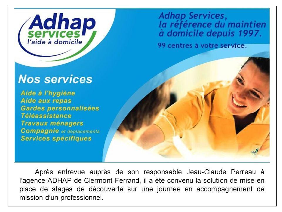 Après entrevue auprès de son responsable Jeau-Claude Perreau à lagence ADHAP de Clermont-Ferrand, il a été convenu la solution de mise en place de sta