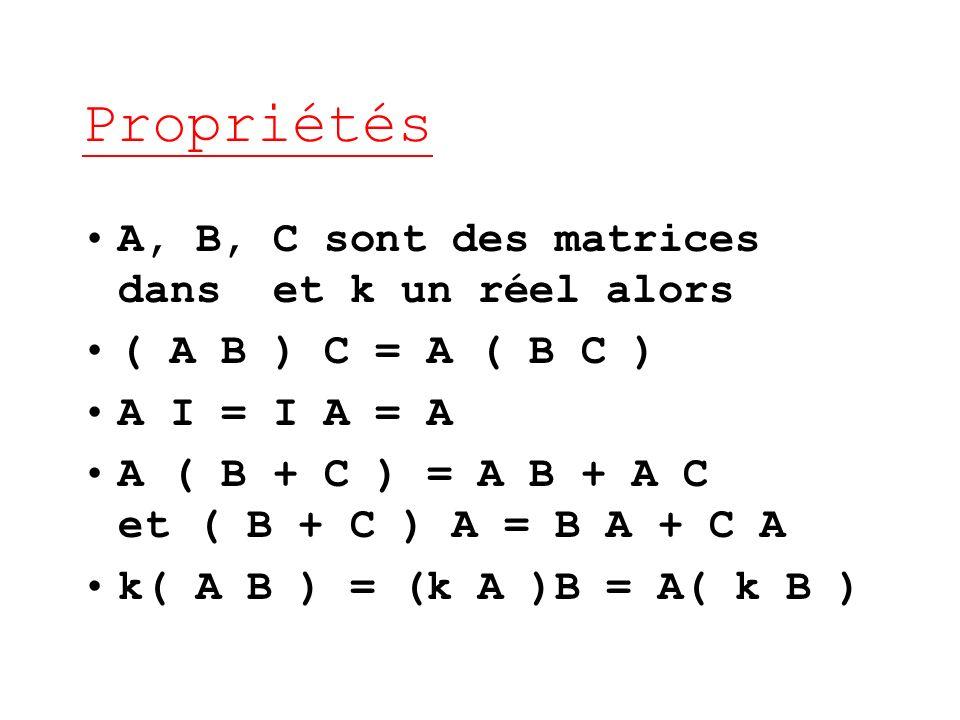 Propriétés A, B, C sont des matrices dans et k un réel alors ( A B ) C = A ( B C ) A I = I A = A A ( B + C ) = A B + A C et ( B + C ) A = B A + C A k(
