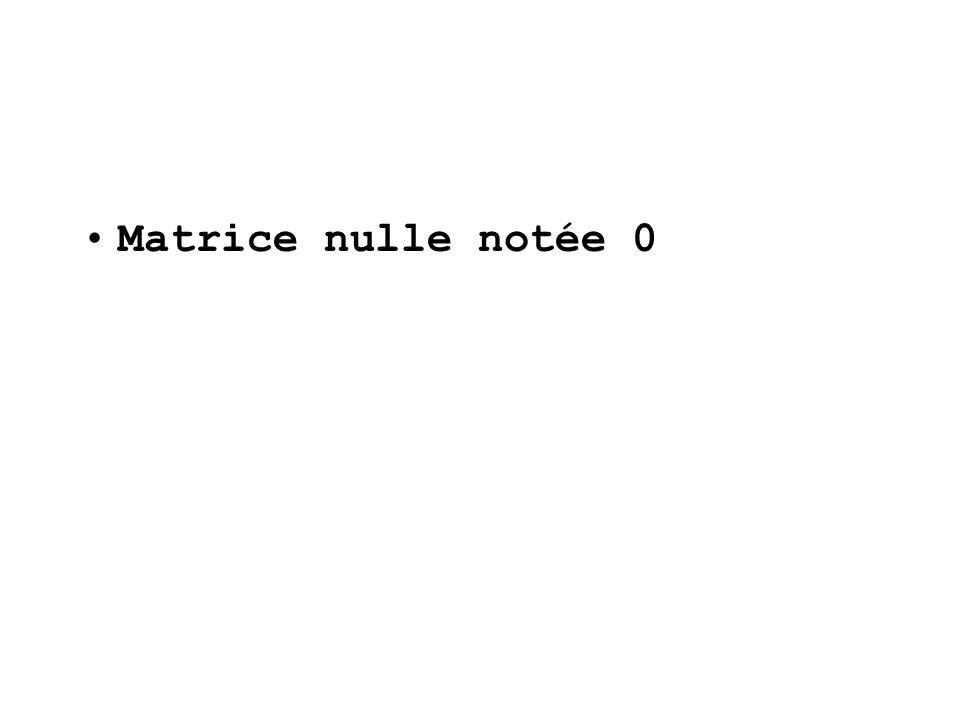 Matrice nulle notée 0