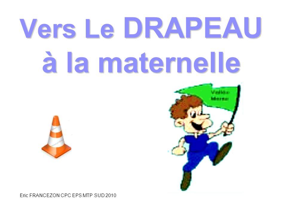 Vers Le DRAPEAU à la maternelle Eric FRANCEZON CPC EPS MTP SUD 2010