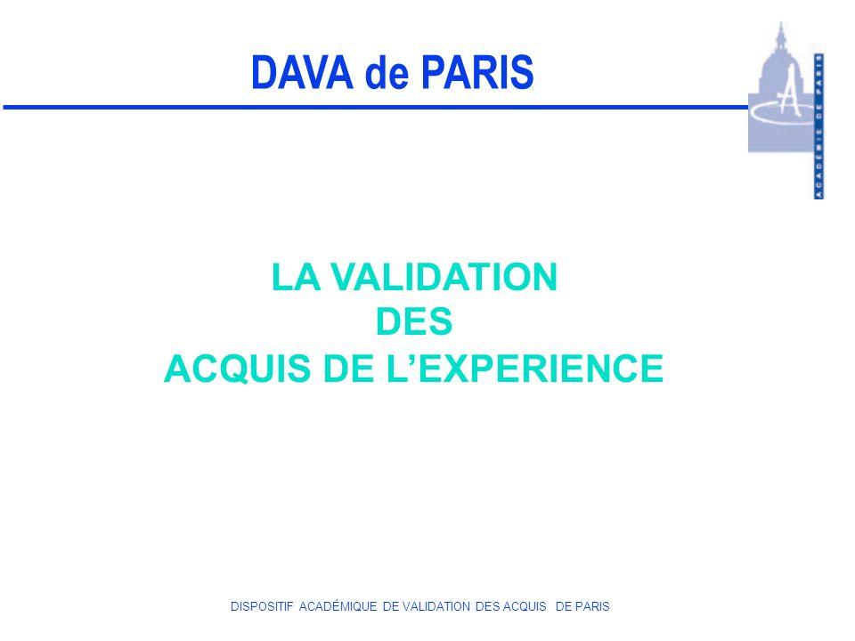 DISPOSITIF ACADÉMIQUE DE VALIDATION DES ACQUIS DE PARIS LA VALIDATION DES ACQUIS DE LEXPERIENCE « LES TITRES OU DIPLÔMES DE L ENSEIGNEMENT TECHNOLOGIQUE SONT ACQUIS PAR LES VOIES SCOLAIRE ET UNIVERSITAIRE, PAR L APPRENTISSAGE, PAR LA FORMATION PROFESSIONNELLE CONTINUE OU, EN TOUT OU PARTIE PAR LA VALIDATION DES ACQUIS DE LEXPERIENCE.