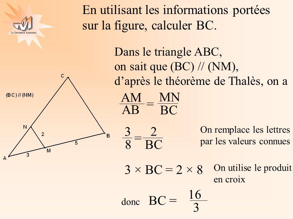 La Géométrie Autrement En utilisant les informations portées sur la figure, calculer BC. Dans le triangle ABC, on sait que (BC) // (NM), daprès le thé