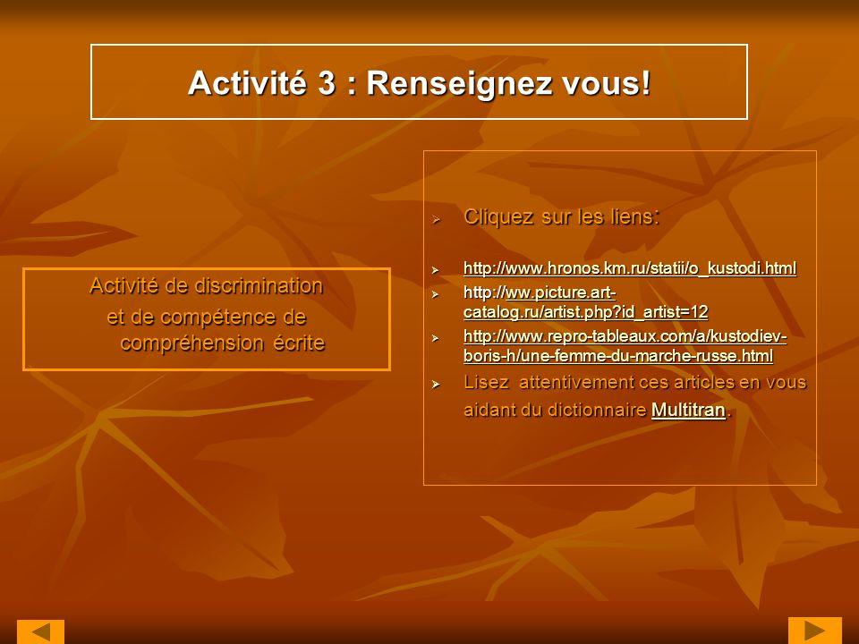 Activité 3 : Renseignez vous! Activité de discrimination et de compétence de compréhension écrite Cliquez sur les liens : Cliquez sur les liens : http