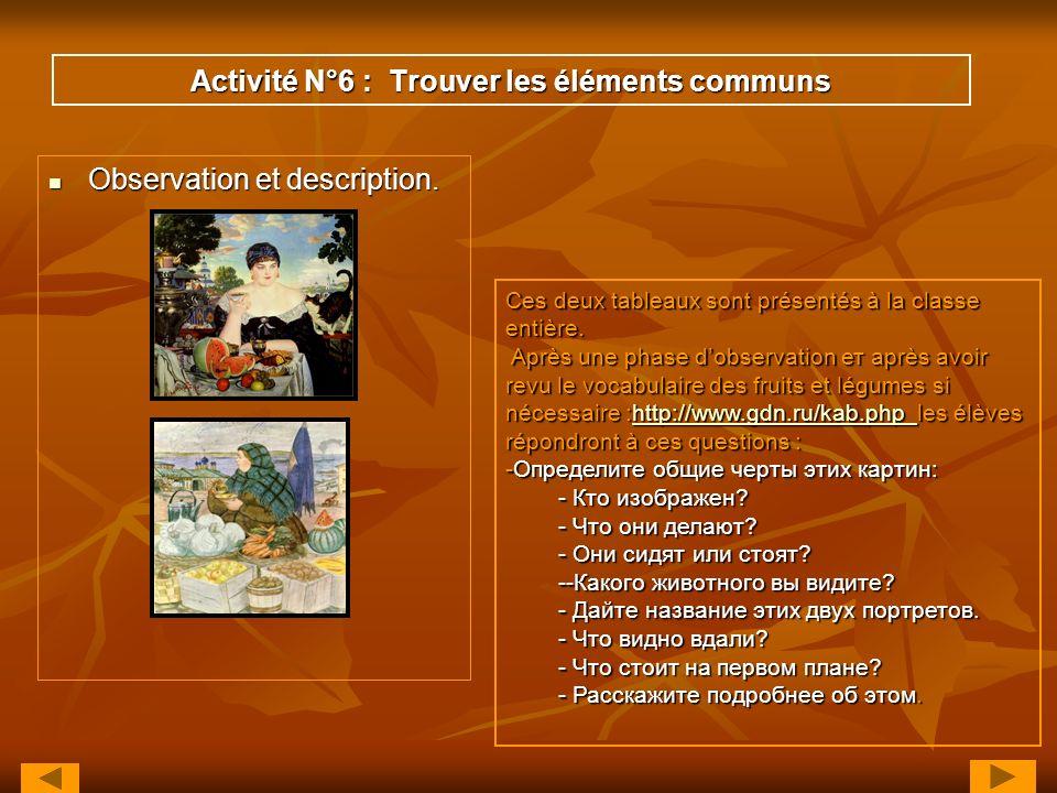 Activité N°6 : Trouver les éléments communs Observation et description. Observation et description. Ces deux tableaux sont présentés à la classe entiè