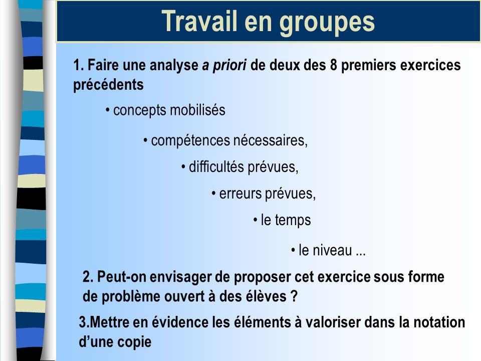 Travail en groupes 1. Faire une analyse a priori de deux des 8 premiers exercices précédents concepts mobilisés compétences nécessaires, difficultés p