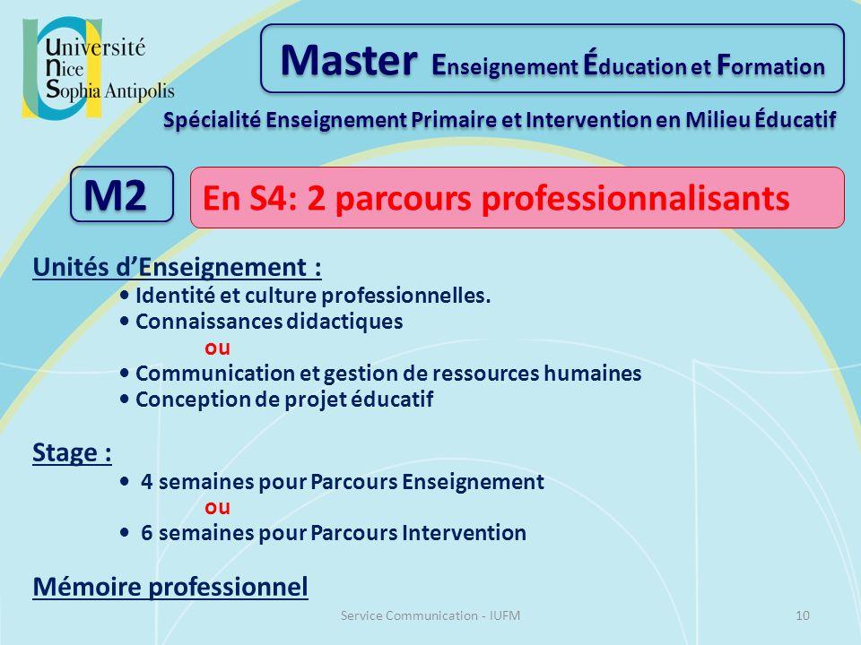 Master E nseignement É ducation et F ormation Spécialité Enseignement Primaire et Intervention en Milieu Éducatif M2 En S4: 2 parcours professionnalisants Unités dEnseignement : Identité et culture professionnelles.