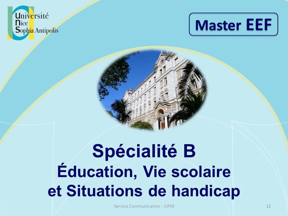 Spécialité B Éducation, Vie scolaire et Situations de handicap Master EEF 12Service Communication - IUFM