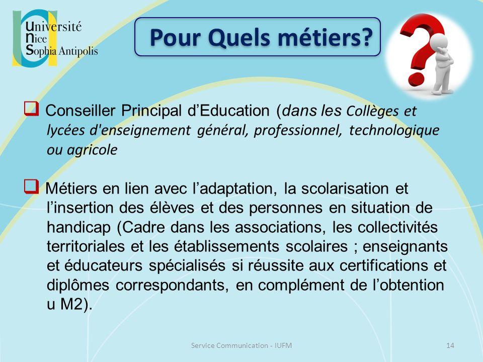 14Service Communication - IUFM Pour Quels métiers? Conseiller Principal dEducation (dans les Collèges et lycées d'enseignement général, professionnel,