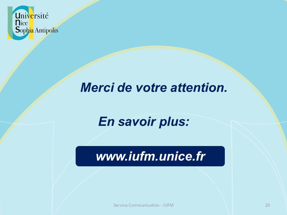 Merci de votre attention. 20Service Communication - IUFM www.iufm.unice.fr En savoir plus: