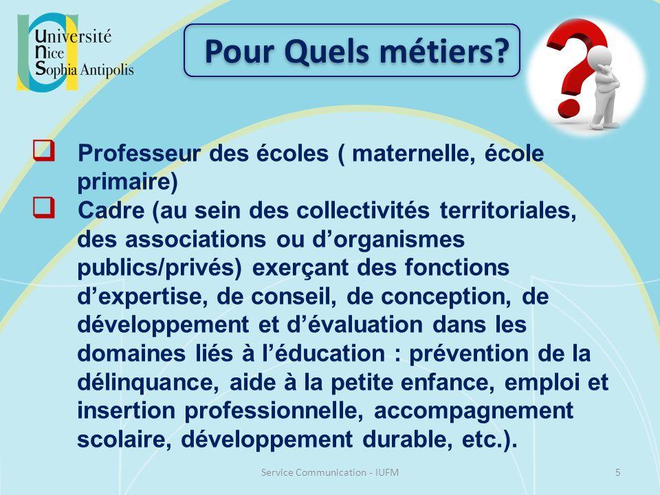 5Service Communication - IUFM Pour Quels métiers? Professeur des écoles ( maternelle, école primaire) Cadre (au sein des collectivités territoriales,