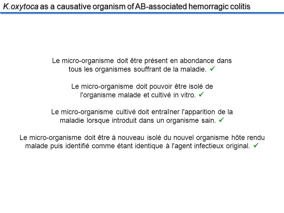 Le micro-organisme doit être présent en abondance dans tous les organismes souffrant de la maladie.