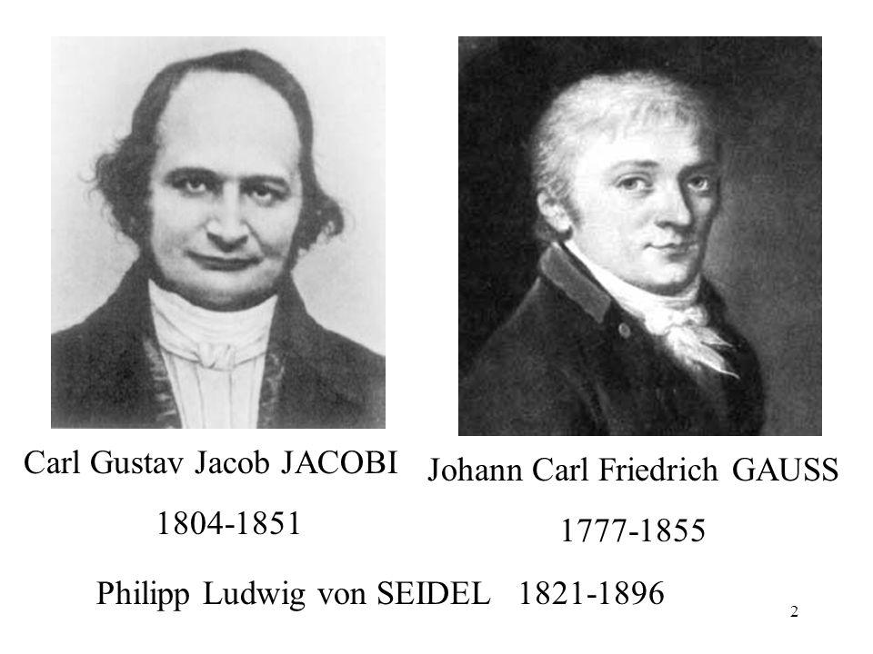 2 Carl Gustav Jacob JACOBI 1804-1851 Johann Carl Friedrich GAUSS 1777-1855 Philipp Ludwig von SEIDEL 1821-1896