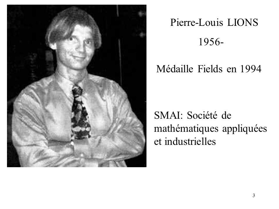 3 Pierre-Louis LIONS 1956- SMAI: Société de mathématiques appliquées et industrielles Médaille Fields en 1994