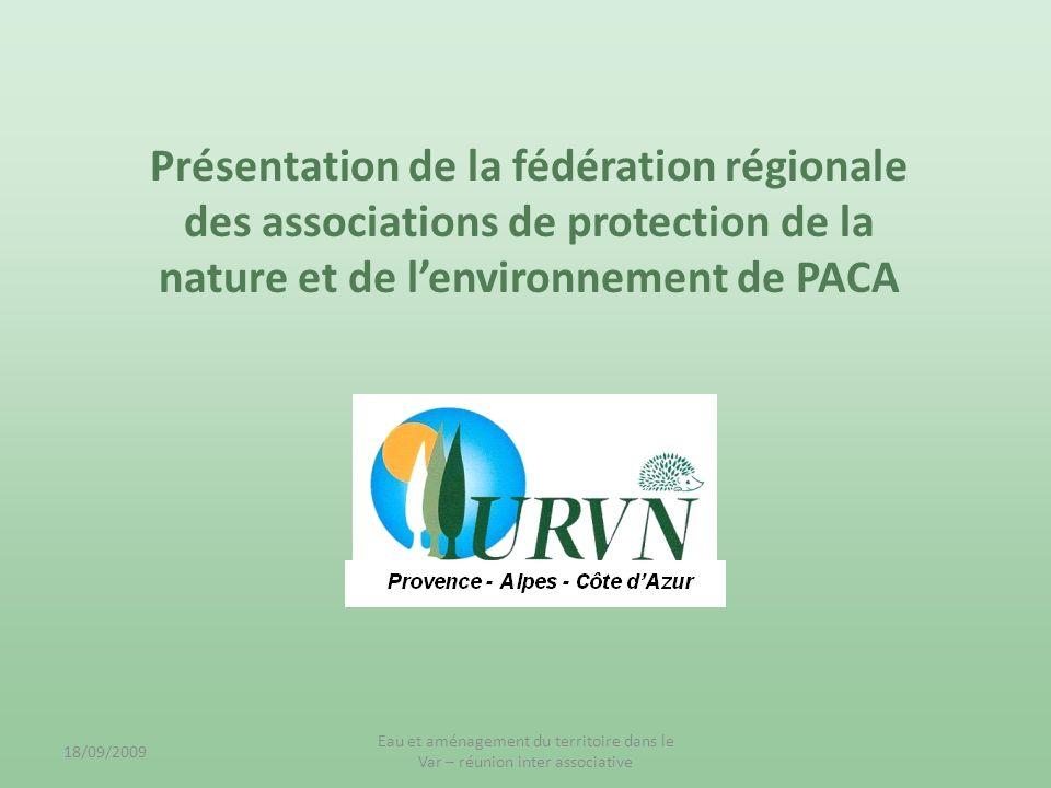 18/09/2009 Eau et aménagement du territoire dans le Var – réunion inter associative Présentation de la fédération régionale des associations de protec