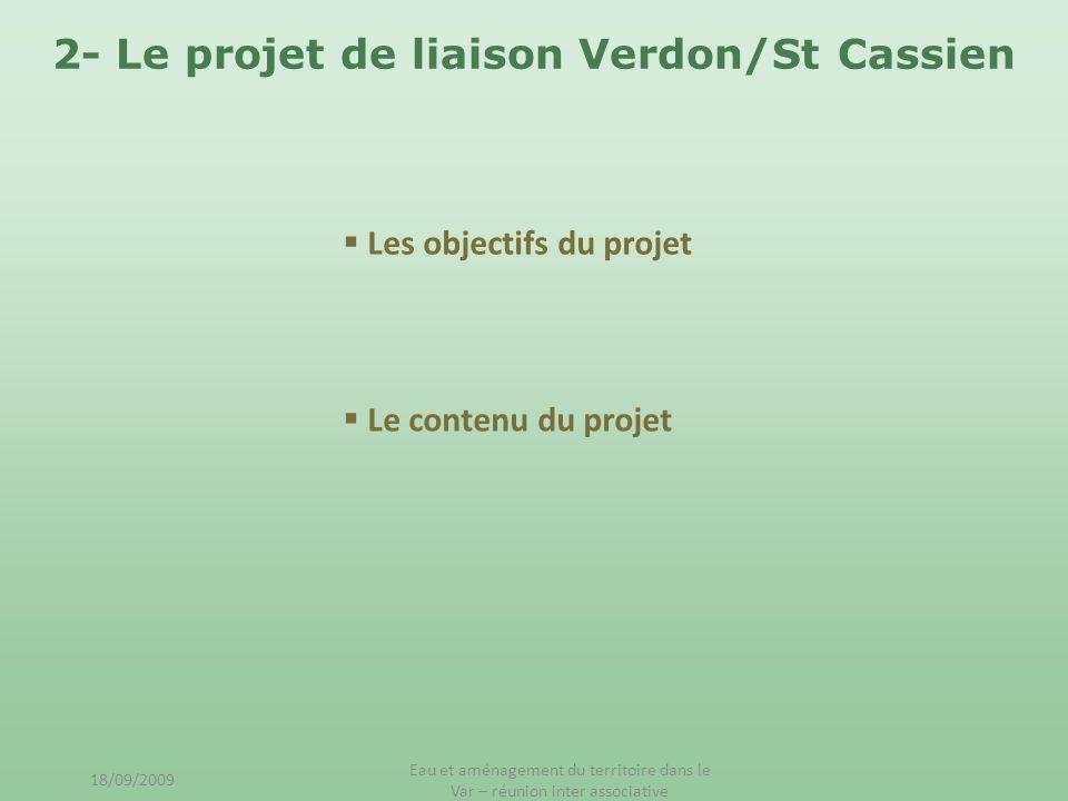 2- Le projet de liaison Verdon/St Cassien Les objectifs du projet Le contenu du projet 18/09/2009 Eau et aménagement du territoire dans le Var – réuni