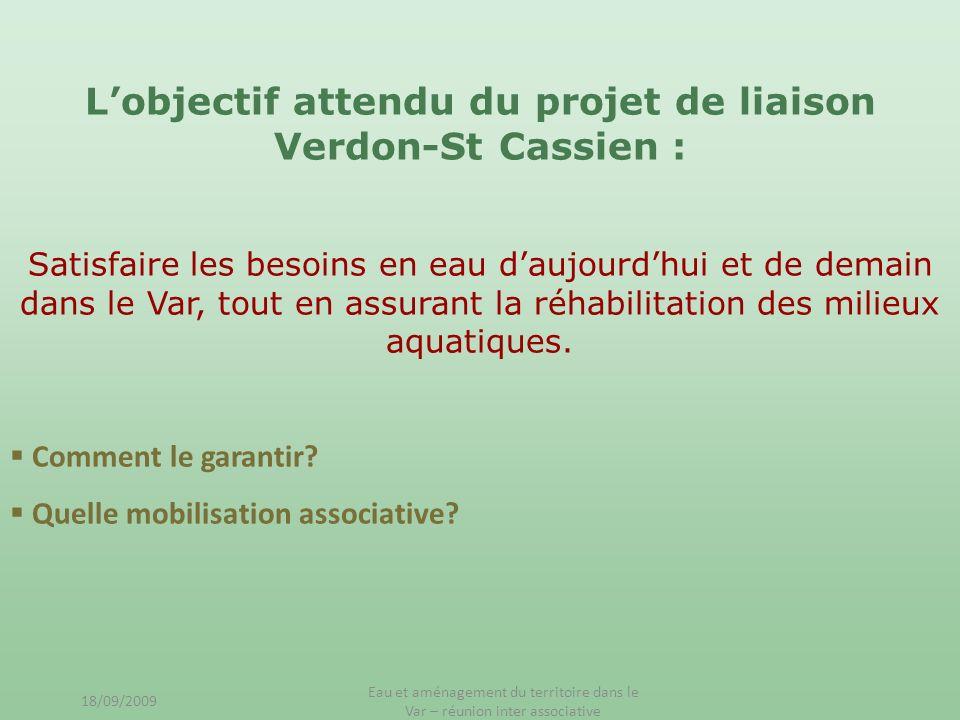 Lobjectif attendu du projet de liaison Verdon-St Cassien : Satisfaire les besoins en eau daujourdhui et de demain dans le Var, tout en assurant la réh