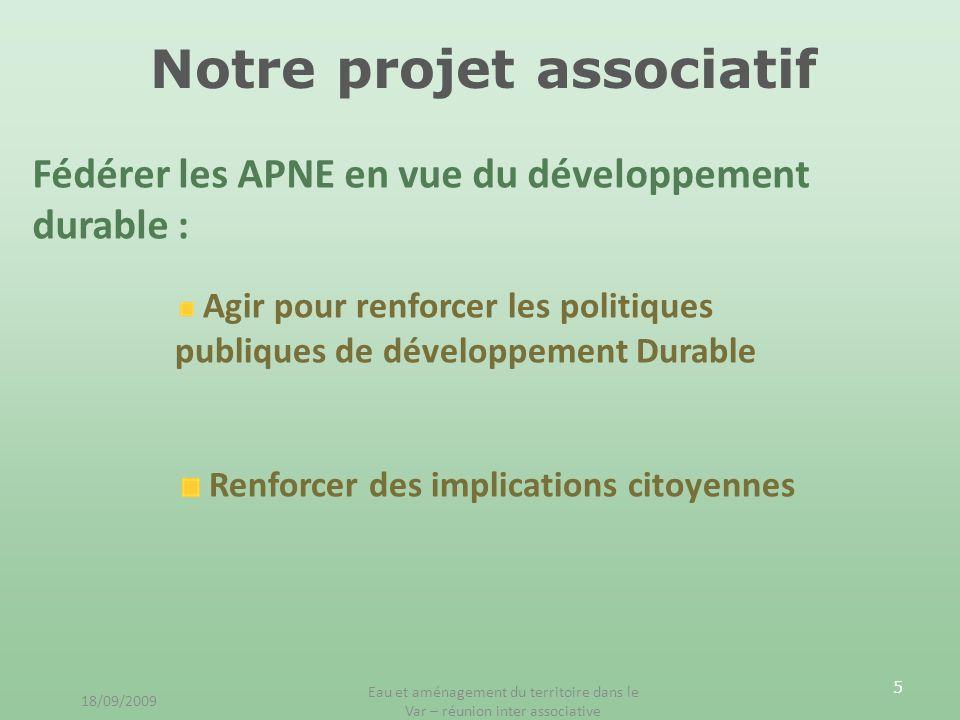 6 Le Développement Durable Extrait du rapport moral de lAG 2008 de lURVN 18/09/2009 Eau et aménagement du territoire dans le Var – réunion inter associative