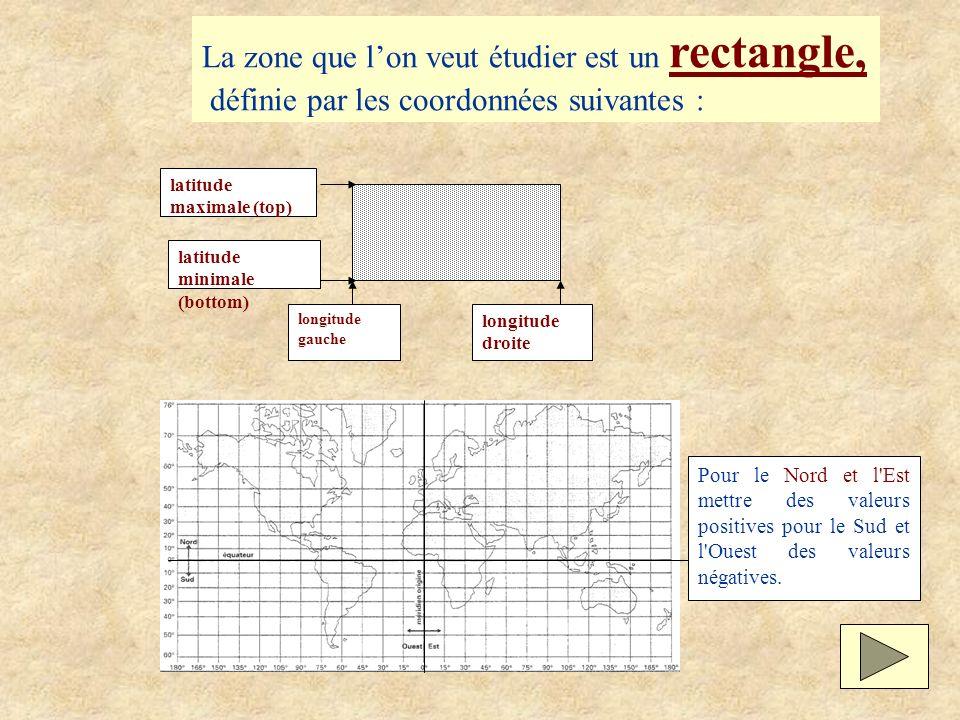 La zone que lon veut étudier est un rectangle, définie par les coordonnées suivantes : latitude maximale (top) Pour le Nord et l'Est mettre des valeur