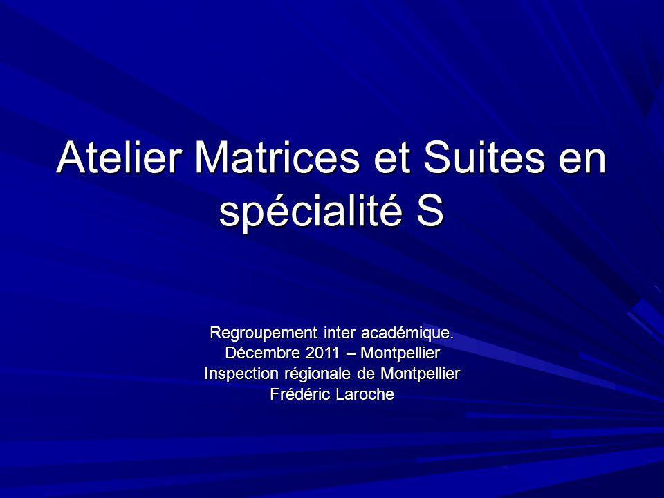 Atelier Matrices et Suites en spécialité S Regroupement inter académique.