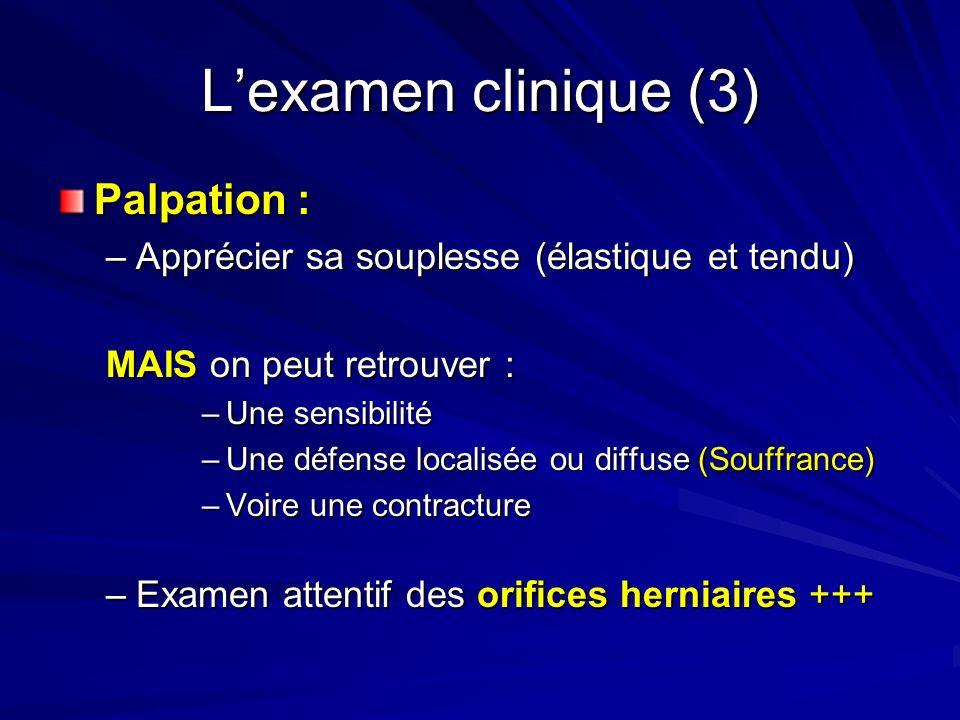 Lexamen clinique (3) Palpation : –Apprécier sa souplesse (élastique et tendu) MAIS on peut retrouver : –Une sensibilité –Une défense localisée ou diff