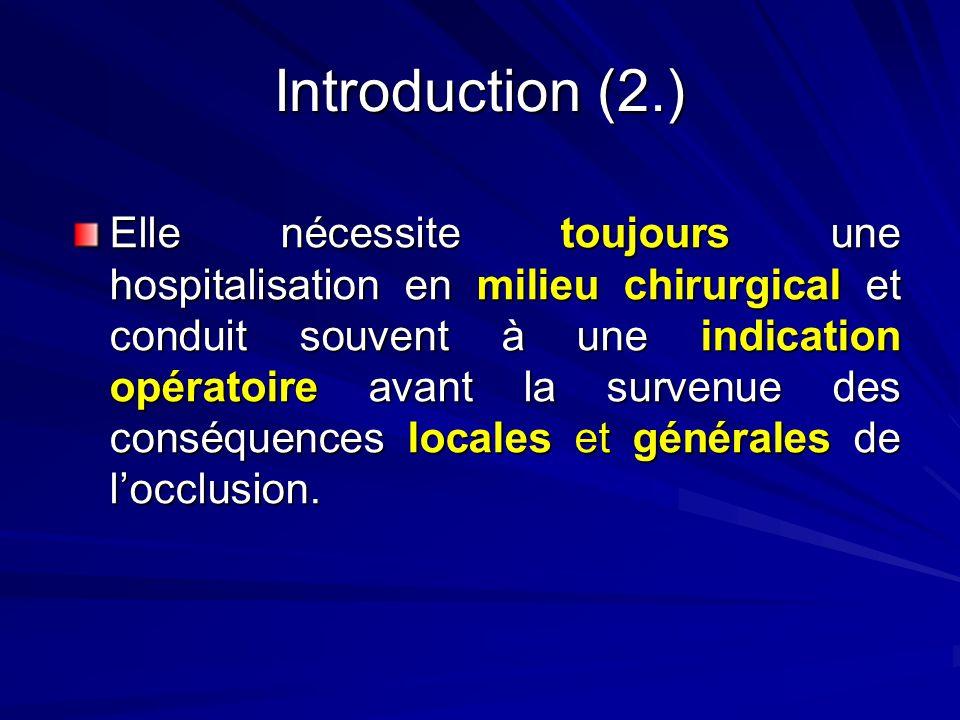 Introduction (2.) Elle nécessite toujours une hospitalisation en milieu chirurgical et conduit souvent à une indication opératoire avant la survenue d