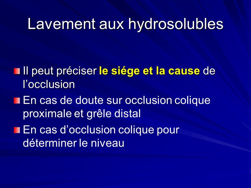 Il peut préciser le siége et la cause de locclusion En cas de doute sur occlusion colique proximale et grêle distal En cas docclusion colique pour dét