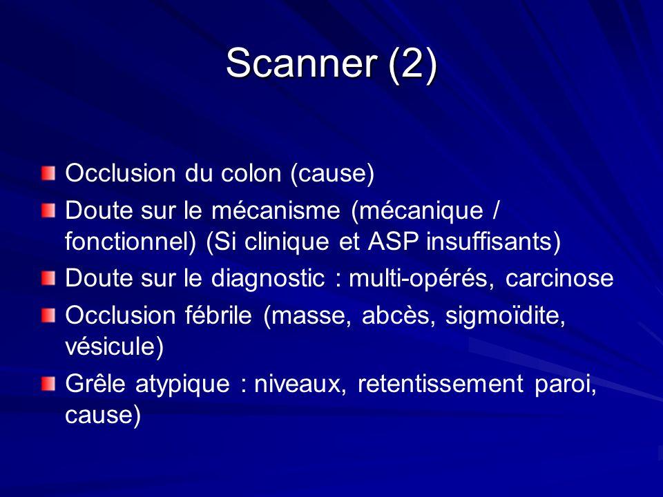 Scanner (2) Occlusion du colon (cause) Doute sur le mécanisme (mécanique / fonctionnel) (Si clinique et ASP insuffisants) Doute sur le diagnostic : mu