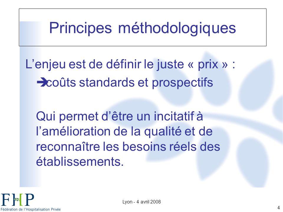 Lyon - 4 avril 2008 4 Lenjeu est de définir le juste « prix » : coûts standards et prospectifs Qui permet dêtre un incitatif à lamélioration de la qualité et de reconnaître les besoins réels des établissements.