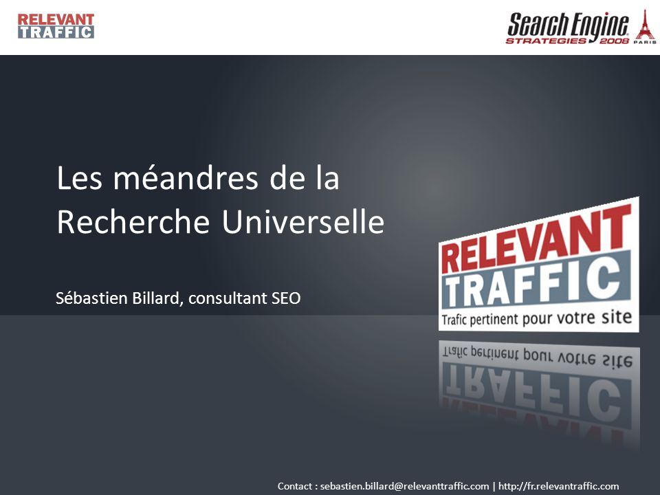 Contact : sebastien.billard@relevanttraffic.com   http://fr.relevantraffic.com La recherche universelle à l œuvre
