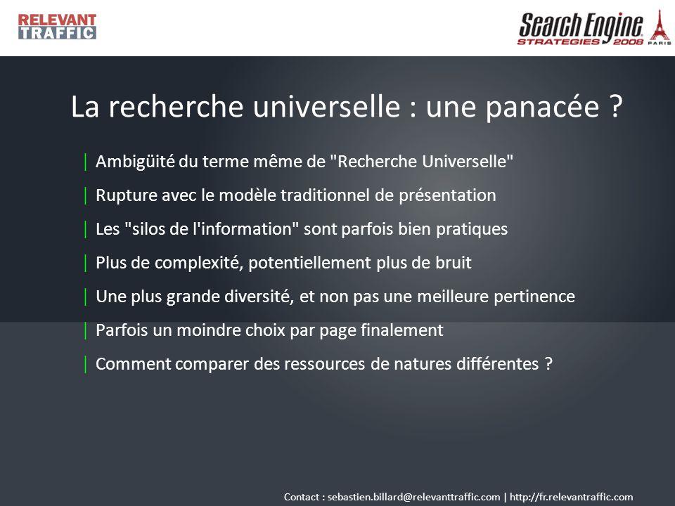 Contact : sebastien.billard@relevanttraffic.com | http://fr.relevantraffic.com La recherche universelle : une panacée .