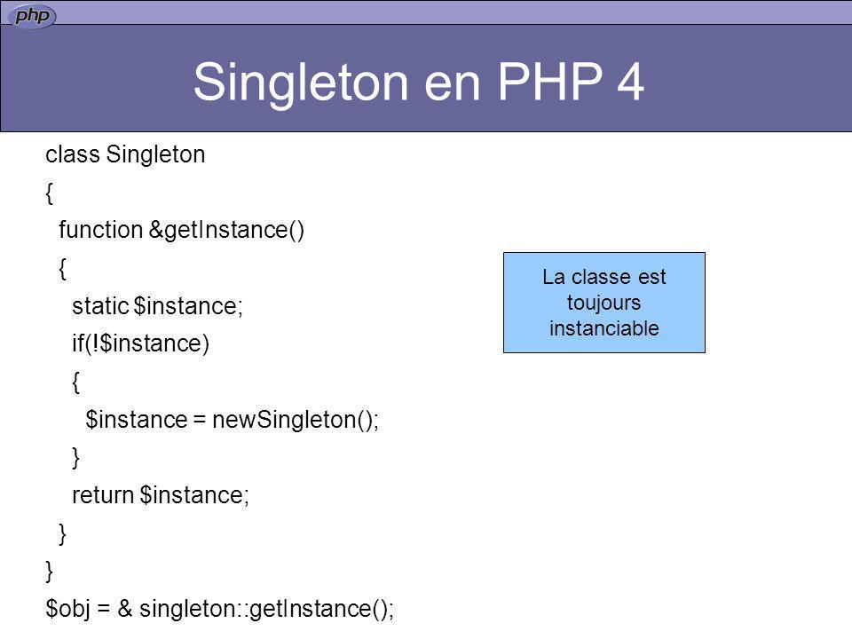 class Singleton { function &getInstance() { static $instance; if(!$instance) { $instance = newSingleton(); } return $instance; } $obj = & singleton::g