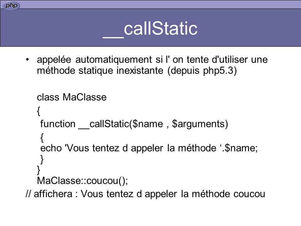 __callStatic appelée automatiquement si l' on tente d'utiliser une méthode statique inexistante (depuis php5.3) class MaClasse { function __callStatic
