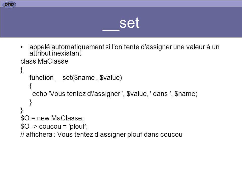 __set appelé automatiquement si l'on tente d'assigner une valeur à un attribut inexistant class MaClasse { function __set($name, $value) { echo 'Vous