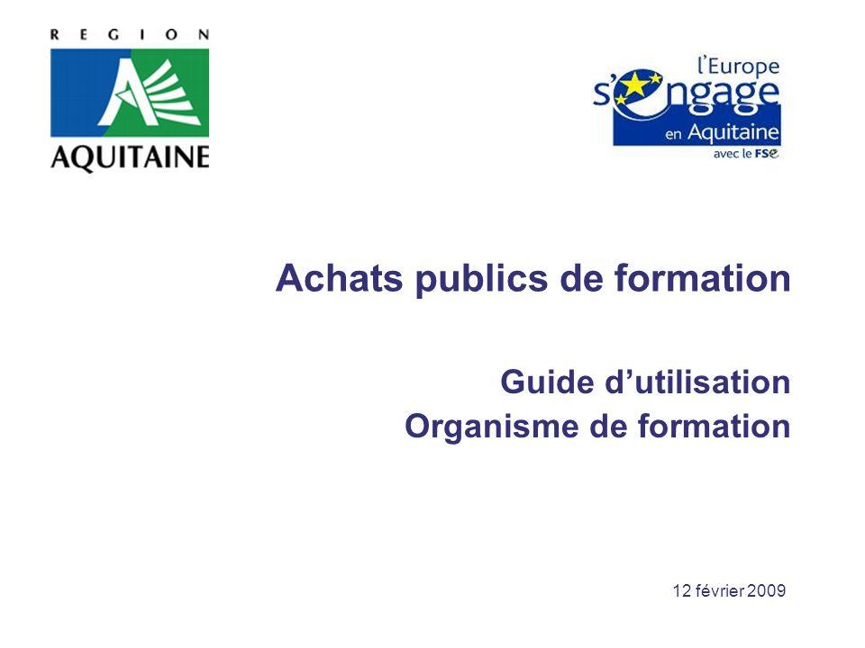 12 février 2009 Achats publics de formation Guide dutilisation Organisme de formation
