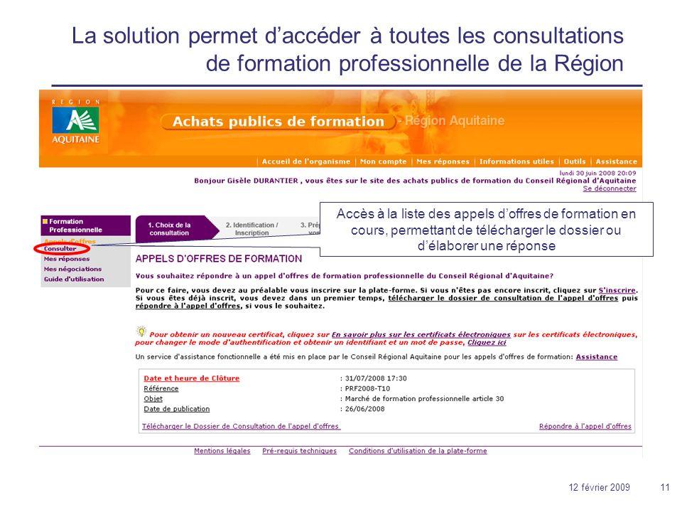 12 février 200911 La solution permet daccéder à toutes les consultations de formation professionnelle de la Région Accès à la liste des appels doffres de formation en cours, permettant de télécharger le dossier ou délaborer une réponse