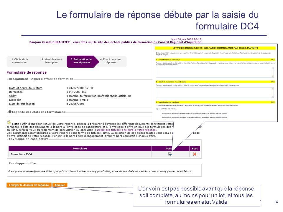 12 février 200914 Le formulaire de réponse débute par la saisie du formulaire DC4 Lenvoi nest pas possible avant que la réponse soit complète, au moins pour un lot, et tous les formulaires en état Valide