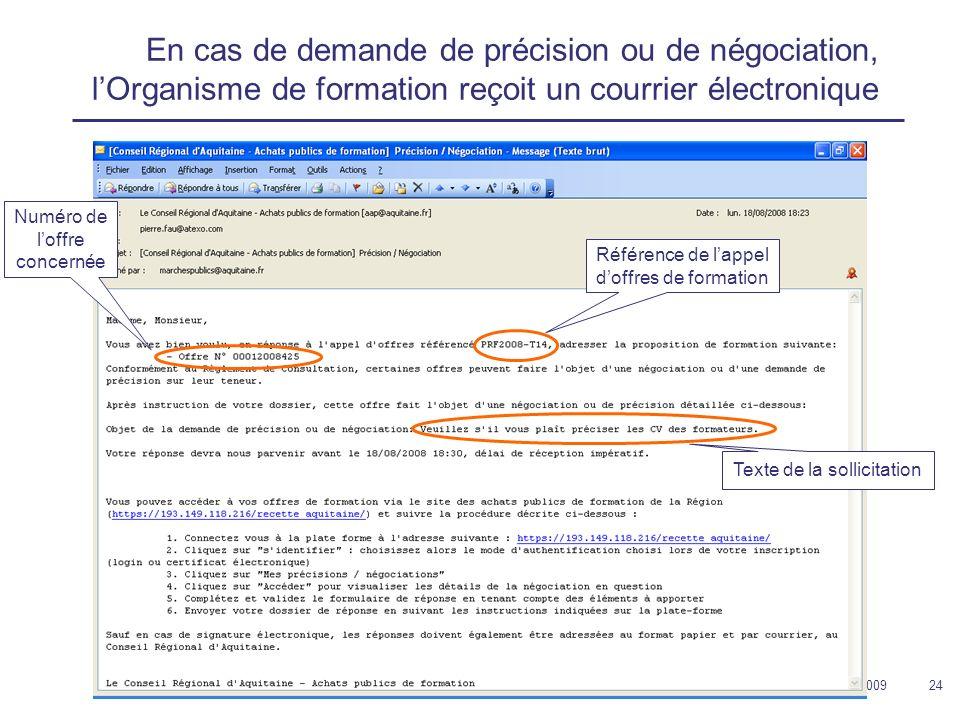 12 février 200924 En cas de demande de précision ou de négociation, lOrganisme de formation reçoit un courrier électronique Numéro de loffre concernée Référence de lappel doffres de formation Texte de la sollicitation