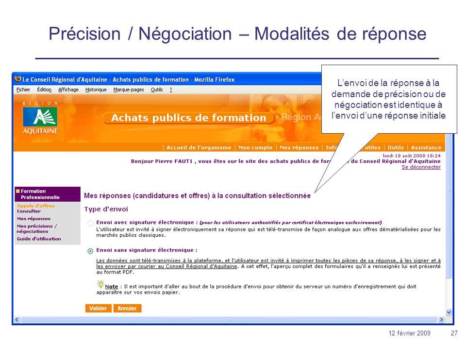 12 février 200927 Précision / Négociation – Modalités de réponse Lenvoi de la réponse à la demande de précision ou de négociation est identique à lenvoi dune réponse initiale