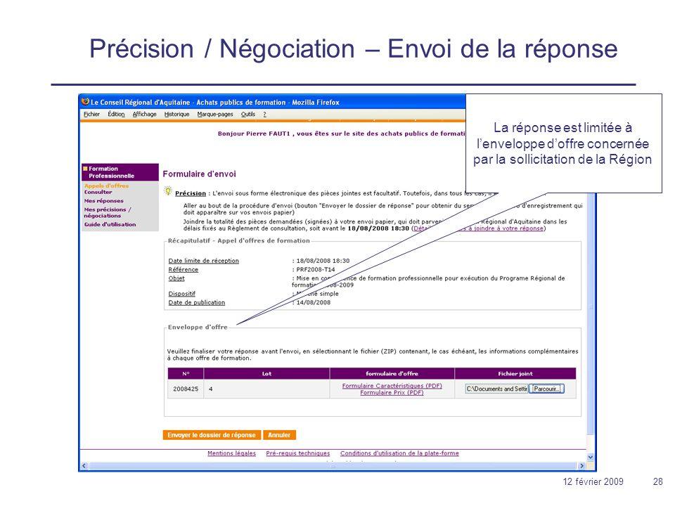 12 février 200928 Précision / Négociation – Envoi de la réponse La réponse est limitée à lenveloppe doffre concernée par la sollicitation de la Région
