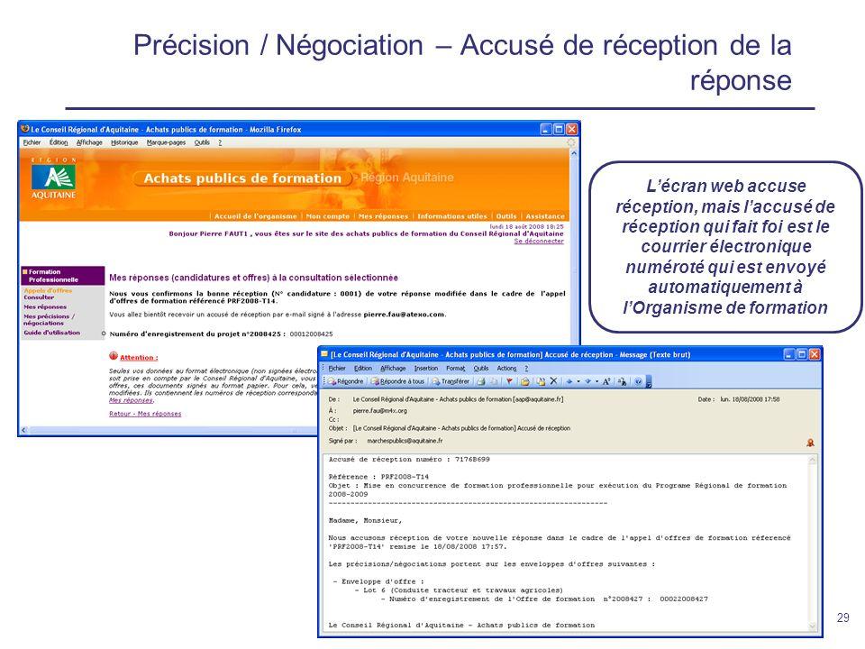 12 février 200929 Précision / Négociation – Accusé de réception de la réponse Lécran web accuse réception, mais laccusé de réception qui fait foi est le courrier électronique numéroté qui est envoyé automatiquement à lOrganisme de formation