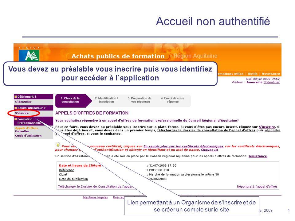 12 février 20094 Accueil non authentifié Lien permettant à un Organisme de sinscrire et de se créer un compte sur le site Vous devez au préalable vous inscrire puis vous identifiez pour accéder à lapplication